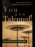 You Are Talented!: Discovering, Perfecting and Using Your Unique Abilities