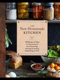 The New Homemade Kitchen: 250 Recipes and Ideas for Reinventing the Art of Preserving, Canning, Fermenting, Dehydrating, and More (Recipes for H