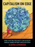 Capitalism on Edge: How Fighting Precarity Can Achieve Radical Change Without Crisis or Utopia