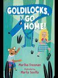 Goldilocks, Go Home!
