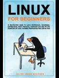 Linux for Beginners: A step-by-step guide to learn architecture, installation, configuration, basic functions, command line and all the ess