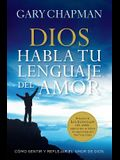 Dios Habla Tu Lenguaje del Amor= God Speaks Your Love Language: Como Sentir y Reflejar El Amor de Dios