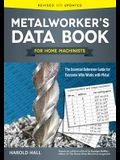 Metalworker's Data Book for Home Machinists: The Essential Reference Guide for Everyone Who Works with Metal
