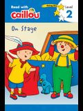 Caillou: On Stage - Read with Caillou, Level 2