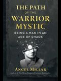 The Path of the Warrior-Mystic: Being a Man in an Age of Chaos