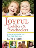 Joyful Toddlers and Preschoolers: Create a Life That You and Your Child Both Love