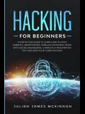 Hacking for Beginners: A Step by Step Guide to Learn How to Hack Websites, Smartphones, Wireless Networks, Work with Social Engineering, Comp