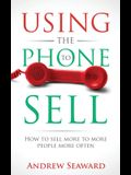 Using the Phone to Sell: How to sell more to more people more often