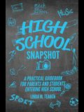 High School Snapshot: A Practical Guidebook For Parents And Students Entering High School