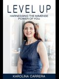 Level Up: Harnessing The Immense Power of YOU