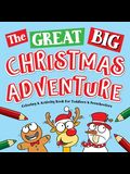 The Great Big Christmas Adventure Coloring & Activity Book For Toddlers & Preschoolers: Toddler & Preschool Stocking Stuffers Gift Ideas for Kids, Age