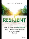 Resilient: How to Overcome Anything and Build a Million Dollar Business with or Without Capital