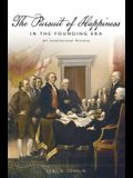 The Pursuit of Happiness in the Founding Era: An Intellectual History
