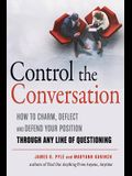 Control the Conversation: How to Charm, Deflect and Defend Your Position Through Any Line of Questioning