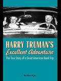 Harry Truman's Excellent Adventure: The True Story of a Great American Road Trip