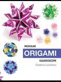 Modular Origami Kaleidoscope: 30 models you can do yourself