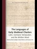 The Languages of Early Medieval Charters: Latin, Germanic Vernaculars, and the Written Word