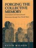 Forging the Collective Memory: Government and International Historians Through Two World Wars