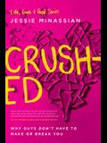 Crushed: Why Guys Don't Have to Make or Break You