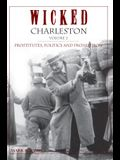 Wicked Charleston Volume Two: Prostitutes, Politics and Prohibition