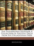 The Philadelphia Souvenir: A Collection of Fugitive Pieces from the Philadelphia Press