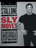 Sly Moves: My Proven Program to Lose Weight, Build Strength, Gain Will Power, and Live Your Dream