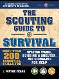 The Scouting Guide to Survival: An Officially-Licensed Boy Scouts of America Handbook: More Than 200 Essential Skills for Staying Warm, Building a She