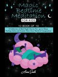 Magic Bedtime Meditation for kids: 10 book of 10 A Collection of Bed Night Stories For go to Sleep Feeling Calm and Create Their Own World of Imagin