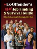 The Ex-Offender's New Job Finding and Survival Guide: 10 Steps for Successfully Re-Entering the Work World