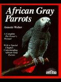 African Gray Parrots: Purchase, Acclimation, Care, Diet, Diseases: With a Special Chapter on Understanding the African Gr