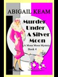 Murder Under A Silver Moon: A 1930s Mona Moon Historical Cozy Mystery Book 4