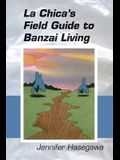 La Chica's Field Guide to Banzai Living