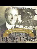 Who Was Henry Ford? - Biography Books for Kids 9-12 Children's Biography Books