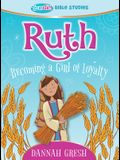 Ruth: Becoming a Girl of Loyalty -- True Girl Bible Studies