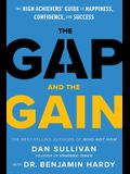 The Gap and the Gain: The High Achievers Guide to Happiness, Confidence, and Success