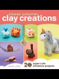 Kawaii Polymer Clay Creations: 20 Super-Cute Miniature Projects