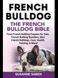 French Bulldog: The French Bulldog Bible: From French Bulldog Puppies for Sale, French Bulldog Breeders, French Bulldog Breeders, Mini