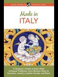 Made in Italy: A Shopper's Guide to Italy's Best Artisanal Traditions, from Murano Glass to Ceramics, Jewelry, Leather Goods, and Mor