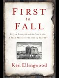 First to Fall: Elijah Lovejoy and the Fight for a Free Press in the Age of Slavery
