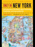 Only in New York: An Exploration of the World's Most Fascinating, Frustrating, and Irrepressible City