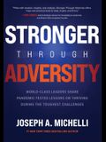 Stronger Through Adversity: World-Class Leaders Share Pandemic-Tested Lessons on Thriving During the Toughest Challenges