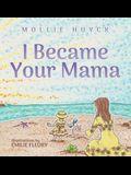 I Became Your Mama