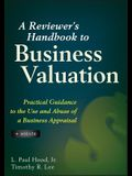 A Reviewer's Handbook to Business Valuation: Practical Guidance to the Use and Abuse of a Business Appraisal