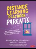 The Distance Learning Playbook for Parents: How to Support Your Child's Academic, Social, and Emotional Learning in Any Setting