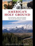 America's Holy Ground: 61 Faithful Reflections on Our National Parks