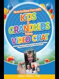 How to Have Fun with Kids and Grandkids Using Video Chat: A Guide to Building Close Family Bonds with Chat Apps: Skype, FaceTime, Google Duo and Faceb