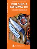 Building a Survival Kit: A Waterproof Folding Guide to the Key Components for Wilderness Survival