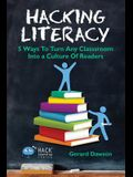 Hacking Literacy: 5 Ways To Turn Any Classroom Into a Culture of Readers