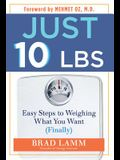 Just 10 Lbs: Easy Steps to Weighing What You Want (Finally)