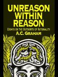 Unreason Within Reason: Essays on the Outskirts of Rationality